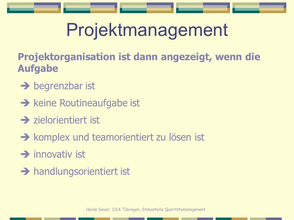 Projektmanagement Projektorganisation ist dann angezeigt, wenn die Aufgabe.  begrenzbar ist.  keine Routineaufgabe ist.