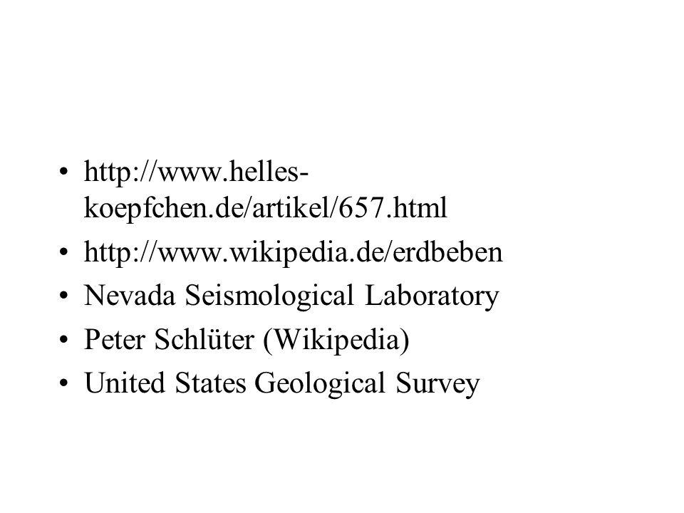 http://www.helles-koepfchen.de/artikel/657.html http://www.wikipedia.de/erdbeben. Nevada Seismological Laboratory.