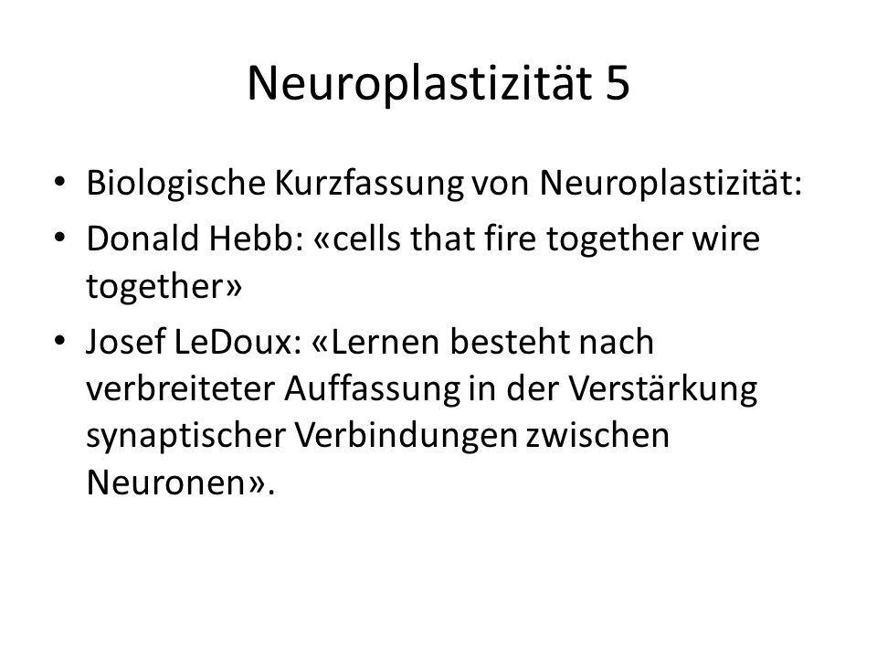 Neuroplastizität 5 Biologische Kurzfassung von Neuroplastizität: