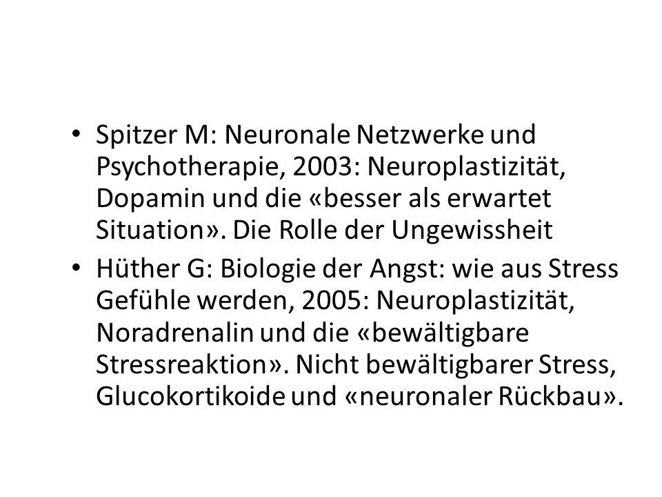 Spitzer M: Neuronale Netzwerke und Psychotherapie, 2003: Neuroplastizität, Dopamin und die «besser als erwartet Situation». Die Rolle der Ungewissheit