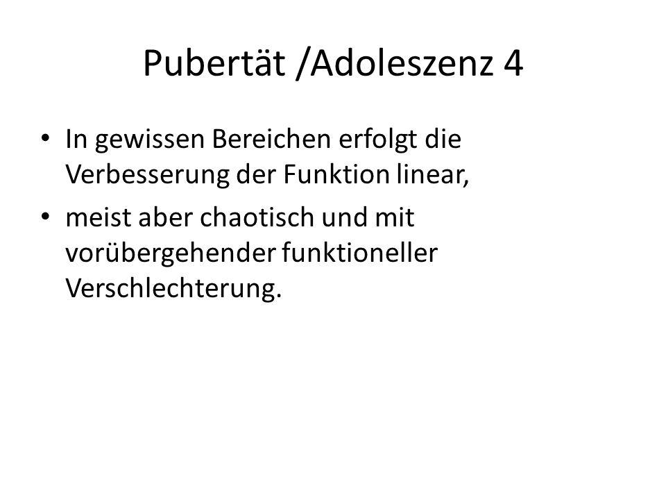 Pubertät /Adoleszenz 4 In gewissen Bereichen erfolgt die Verbesserung der Funktion linear,
