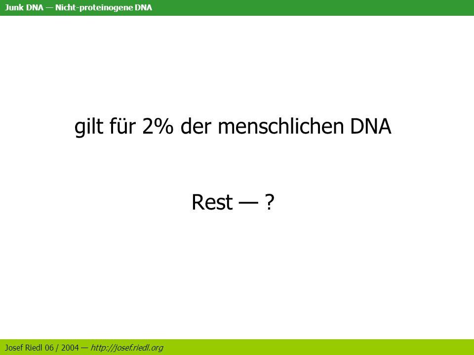 gilt für 2% der menschlichen DNA Rest —