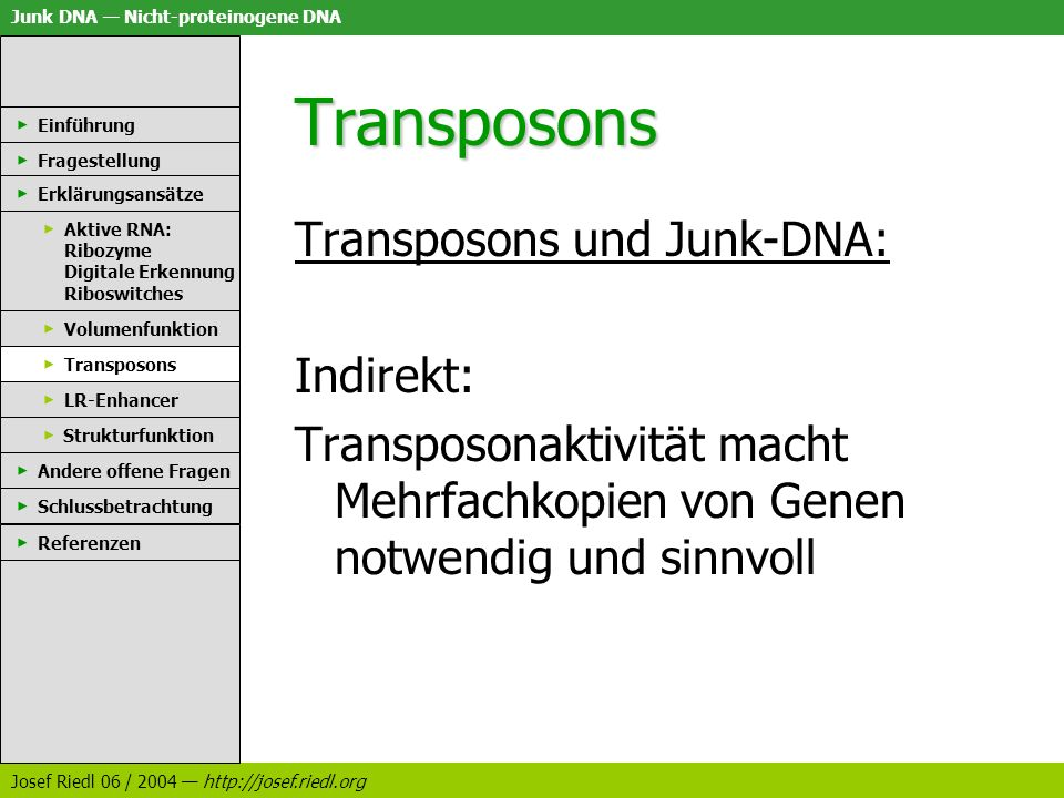 Transposons Transposons und Junk-DNA: Indirekt: