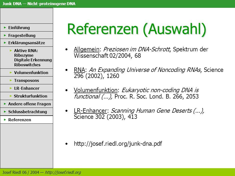 Referenzen (Auswahl)Einführung. Fragestellung. Erklärungsansätze. Allgemein: Preziosen im DNA-Schrott, Spektrum der Wissenschaft 02/2004, 68.