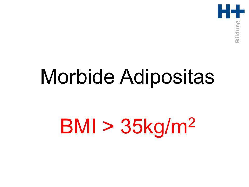 Morbide Adipositas BMI > 35kg/m2