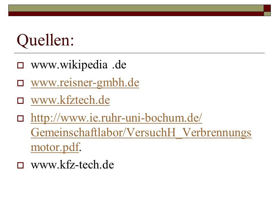 Quellen: www.wikipedia .de www.reisner-gmbh.de www.kfztech.de
