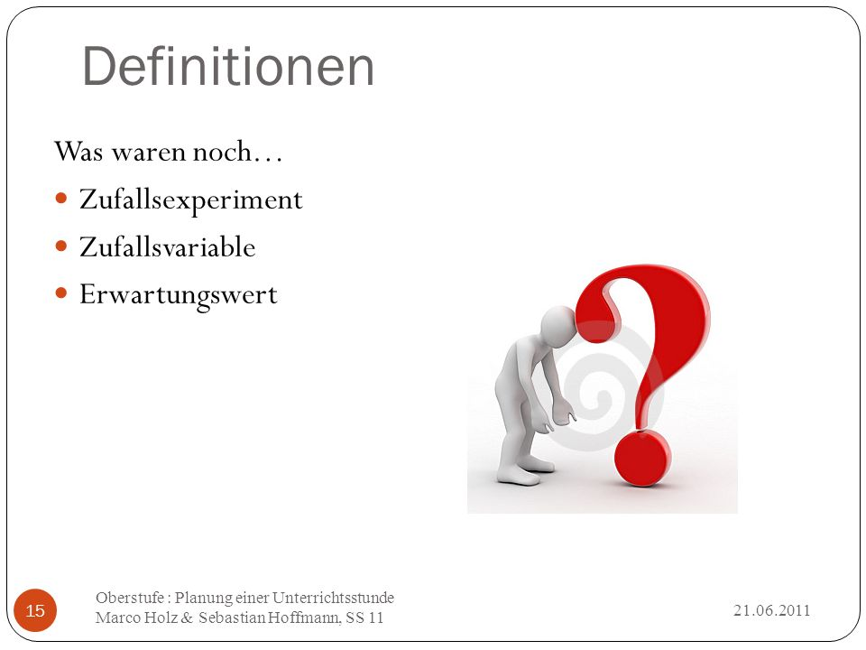 Definitionen Was waren noch… Zufallsexperiment Zufallsvariable