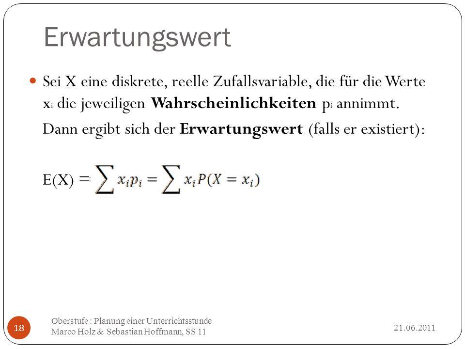 Erwartungswert Sei X eine diskrete, reelle Zufallsvariable, die für die Werte xi die jeweiligen Wahrscheinlichkeiten pi annimmt.