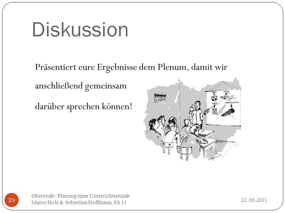 Diskussion Präsentiert eure Ergebnisse dem Plenum, damit wir anschließend gemeinsam darüber sprechen können!