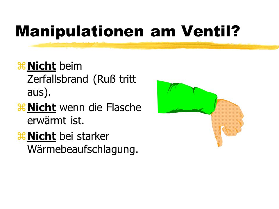 Manipulationen am Ventil