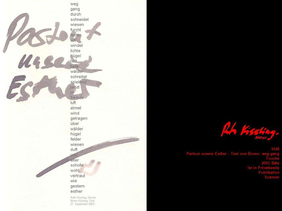 1648 Partout unsere Esther - Text von Bruno: weg-gang. Touche. 2003 Bâle. Ist in Privatbesitz. Publikation.