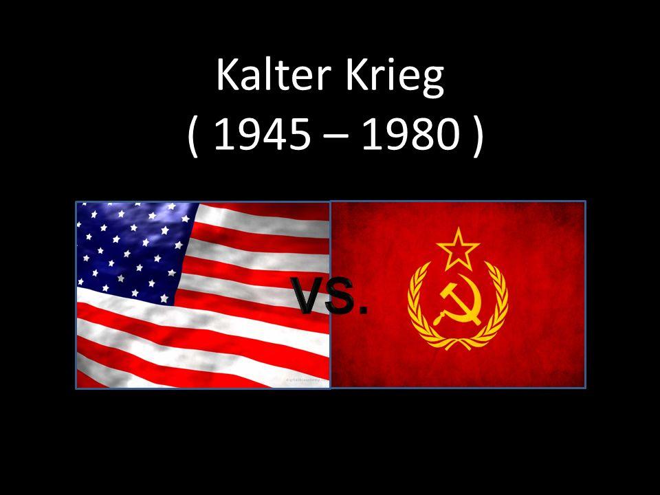 Kalter Krieg ( 1945 – 1980 ) VS.