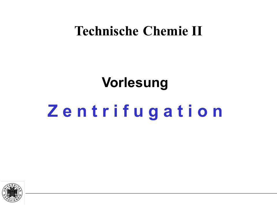 Technische Chemie II Vorlesung Z e n t r i f u g a t i o n