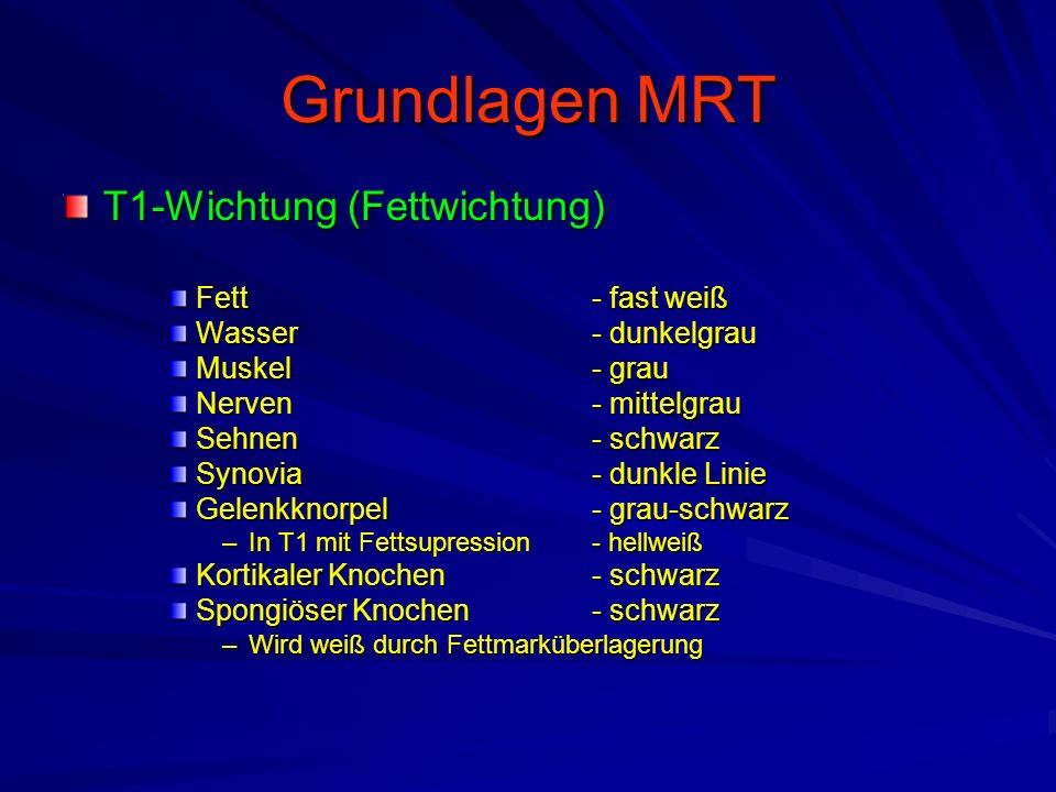 Grundlagen MRT T1-Wichtung (Fettwichtung) Fett - fast weiß
