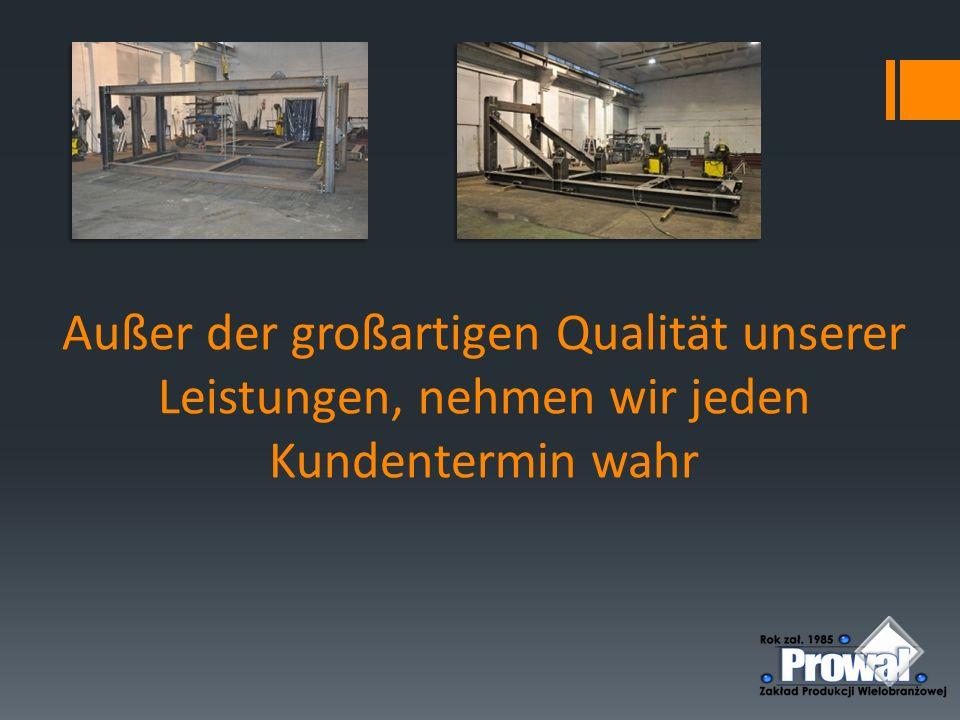 Außer der großartigen Qualität unserer Leistungen, nehmen wir jeden Kundentermin wahr