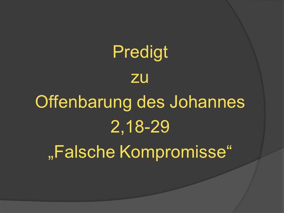 """Predigt zu Offenbarung des Johannes 2,18-29 """"Falsche Kompromisse"""