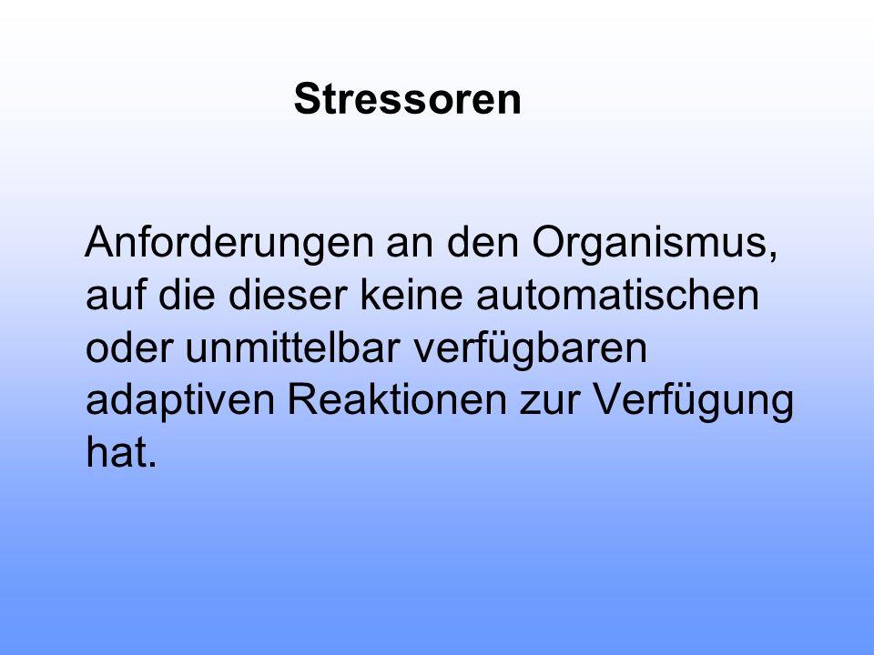 Stressoren Anforderungen an den Organismus, auf die dieser keine automatischen oder unmittelbar verfügbaren adaptiven Reaktionen zur Verfügung hat.