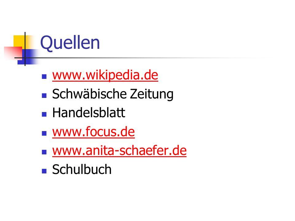 Quellen www.wikipedia.de Schwäbische Zeitung Handelsblatt www.focus.de