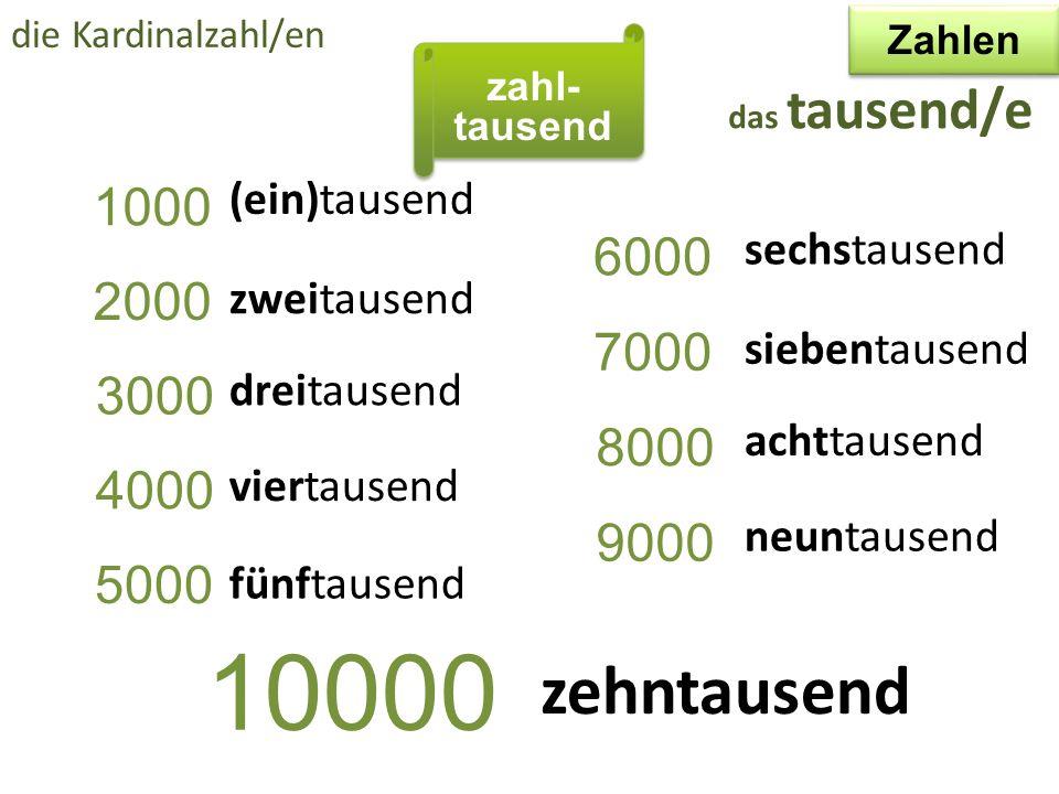 die Kardinalzahl/en Zahlen. zahl- tausend. das tausend/e. (ein)tausend. 1000. sechstausend. 6000.