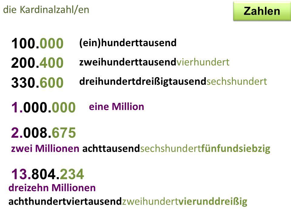 die Kardinalzahl/en Zahlen. (ein)hunderttausend. 100.000. zweihunderttausendvierhundert. 200.400.