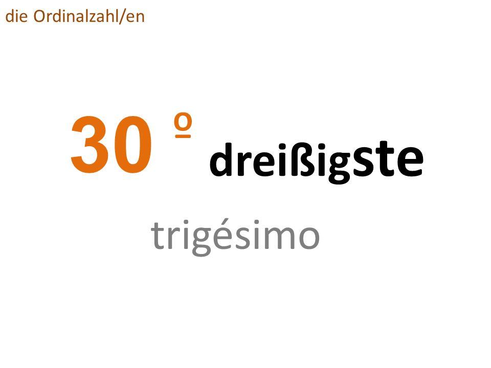 die Ordinalzahl/en 30 º dreißigste trigésimo