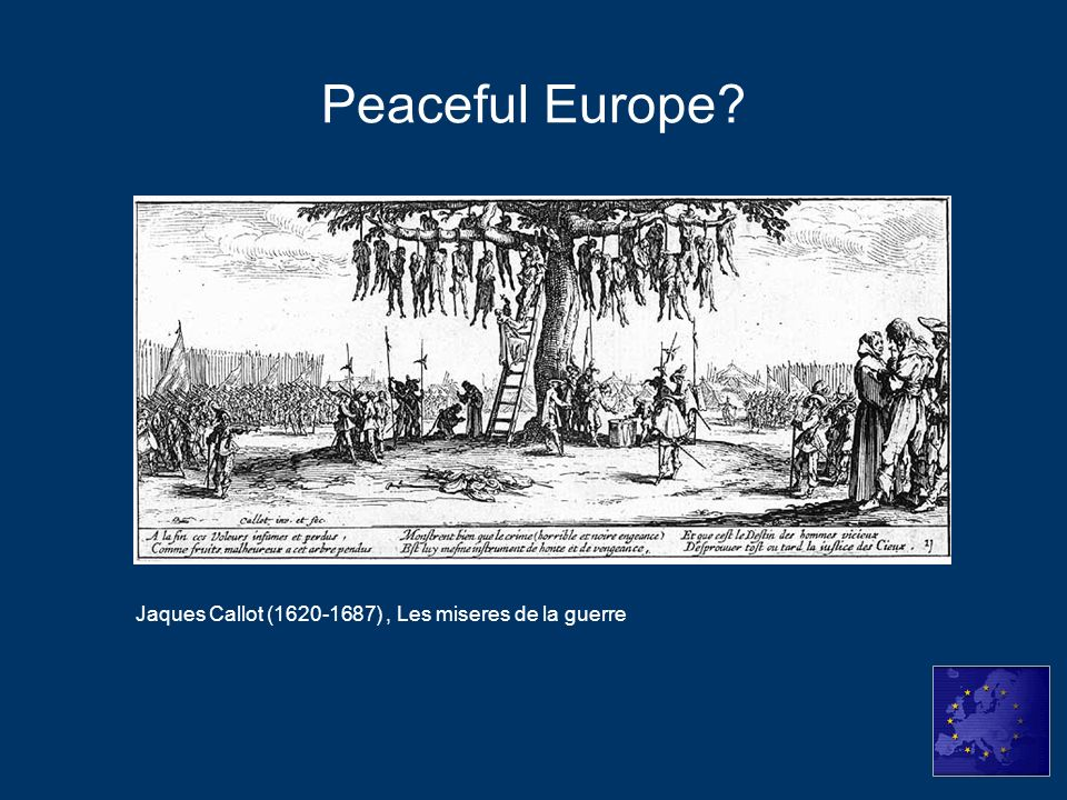 Peaceful Europe Jaques Callot (1620-1687) , Les miseres de la guerre
