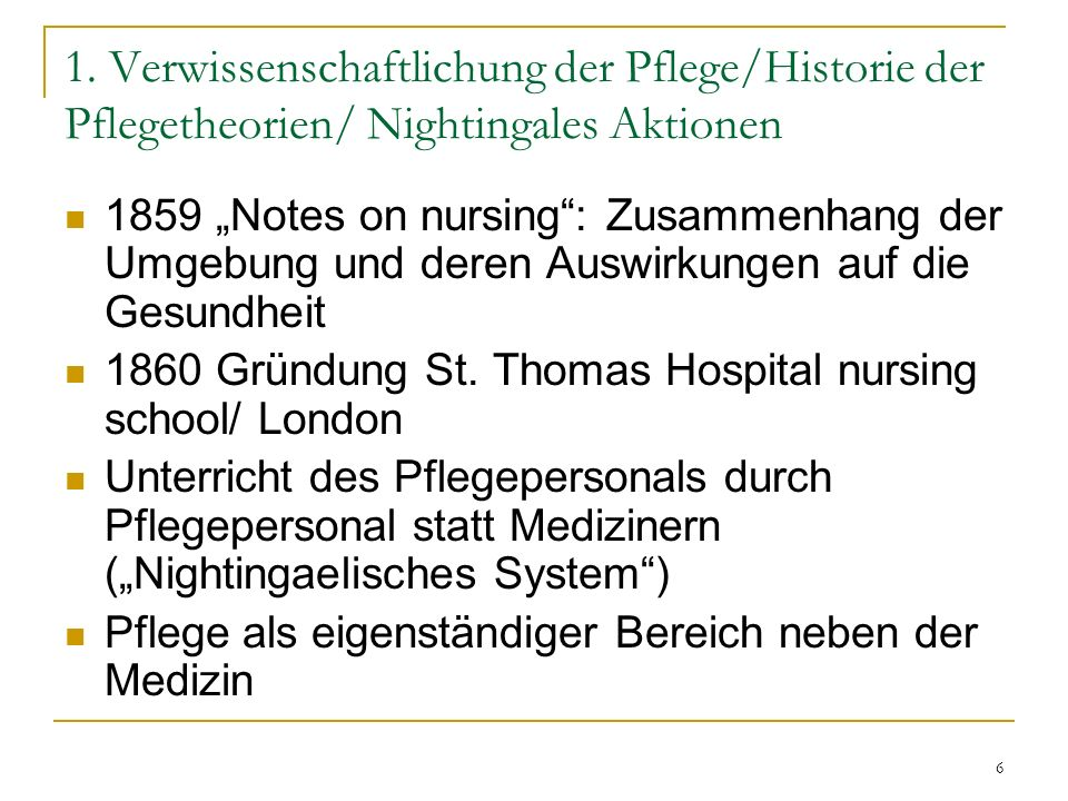1. Verwissenschaftlichung der Pflege/Historie der Pflegetheorien/ Nightingales Aktionen