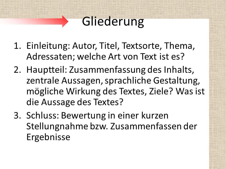 Gliederung Einleitung: Autor, Titel, Textsorte, Thema, Adressaten; welche Art von Text ist es