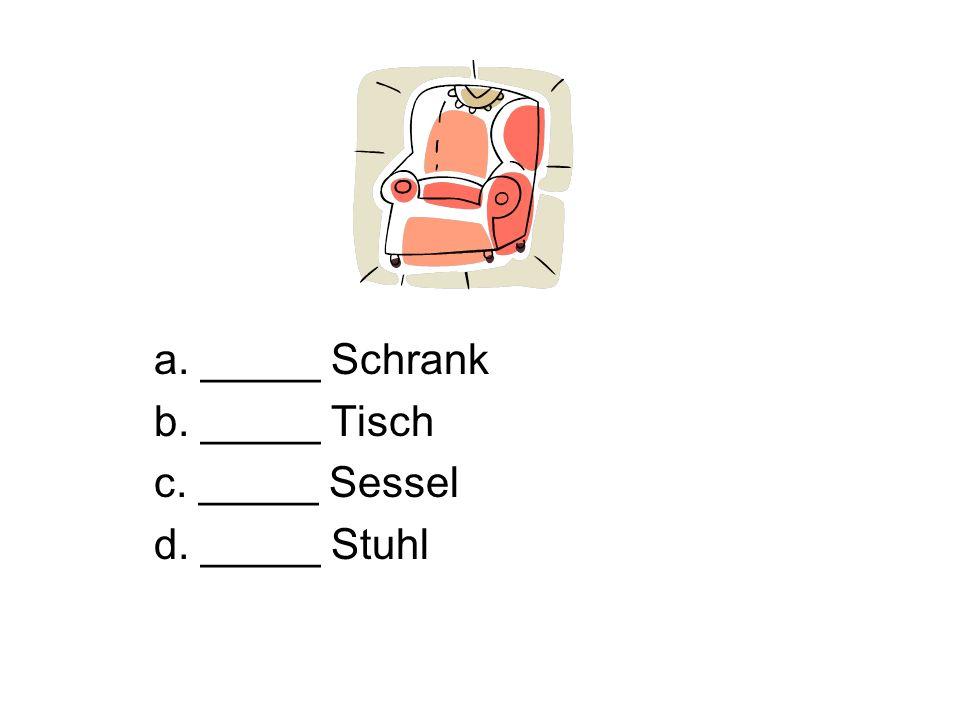a. _____ Schrank b. _____ Tisch c. _____ Sessel d. _____ Stuhl