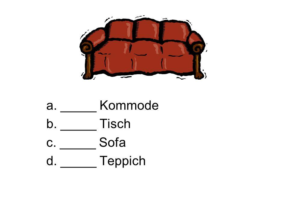a. _____ Kommode b. _____ Tisch c. _____ Sofa d. _____ Teppich
