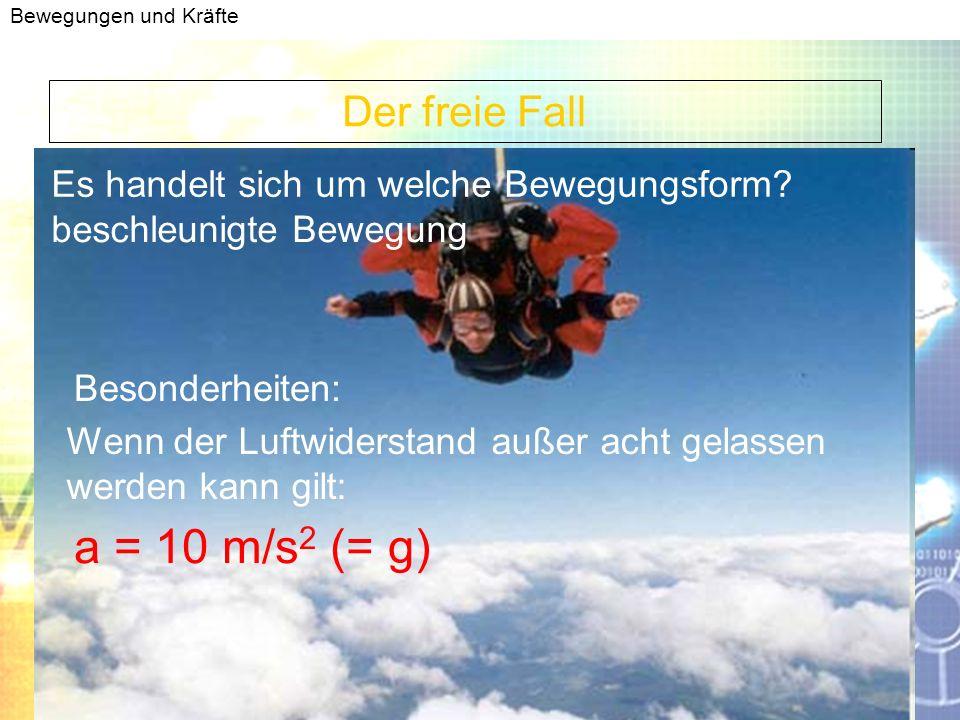a = 10 m/s2 (= g) Der freie Fall