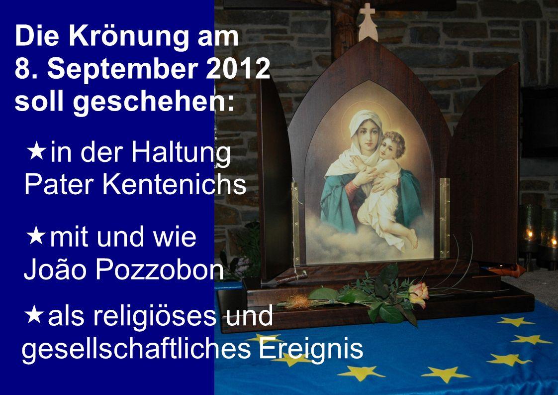 Die Krönung am 8. September 2012. soll geschehen: in der Haltung Pater Kentenichs. mit und wie.