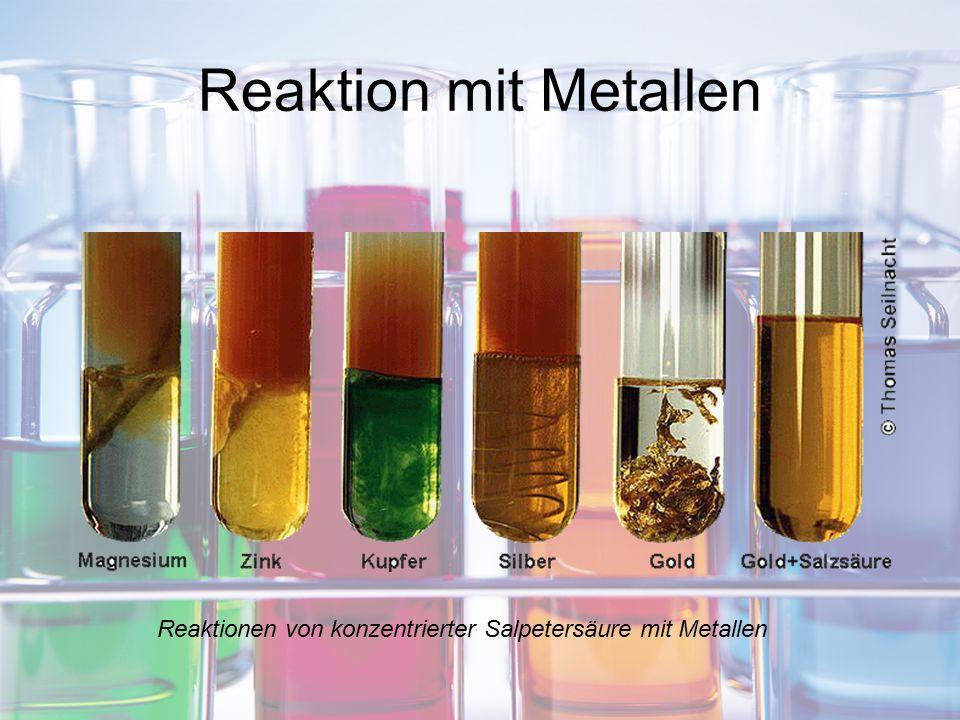 Reaktion mit Metallen Reaktionen von konzentrierter Salpetersäure mit Metallen