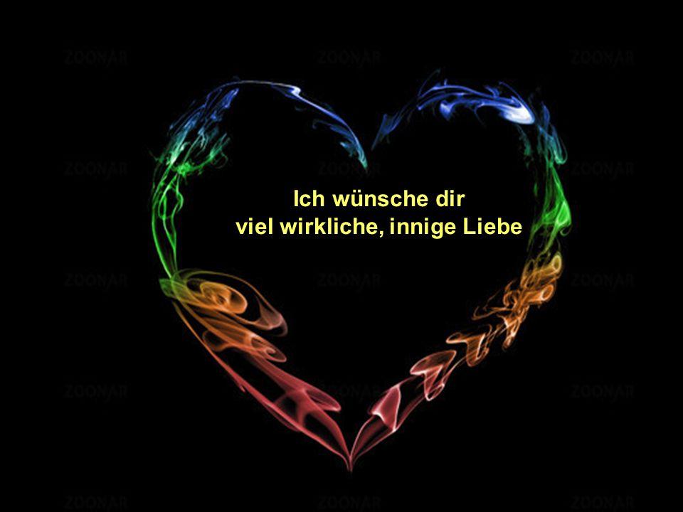 viel wirkliche, innige Liebe