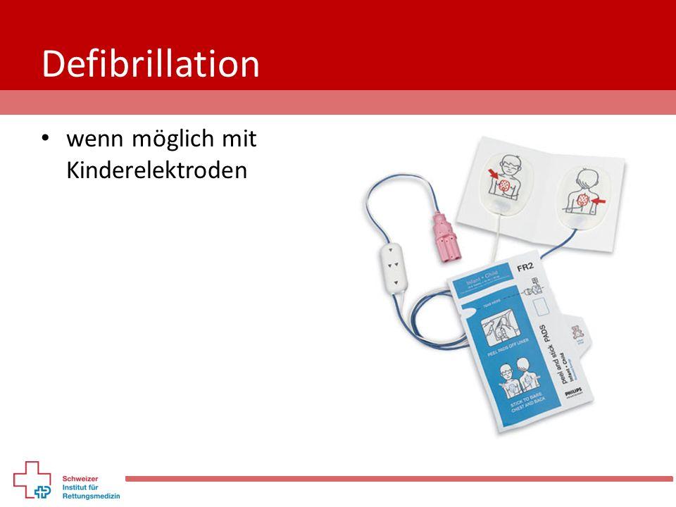 Defibrillation wenn möglich mit Kinderelektroden