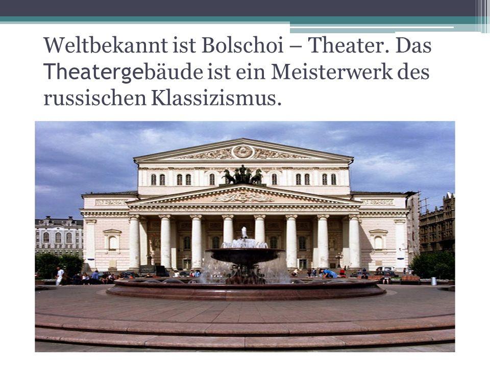 Weltbekannt ist Bolschoi – Theater