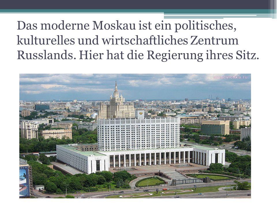 Das moderne Moskau ist ein politisches, kulturelles und wirtschaftliches Zentrum Russlands.