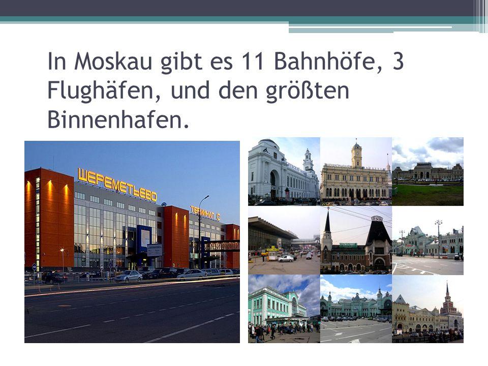 In Moskau gibt es 11 Bahnhöfe, 3 Flughäfen, und den größten Binnenhafen.