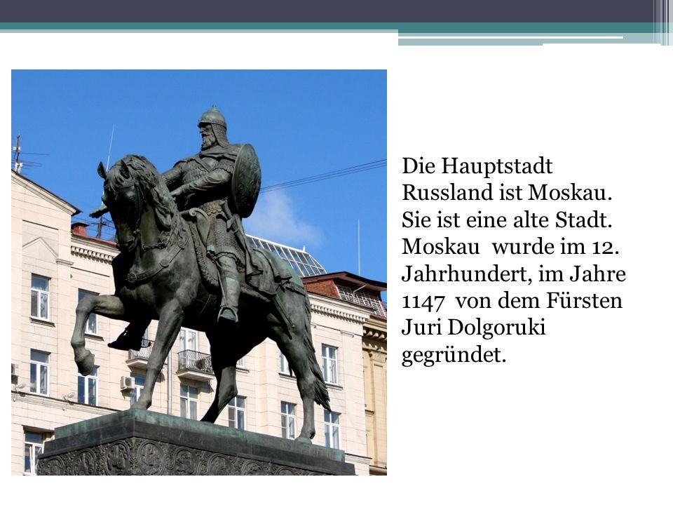 Die Hauptstadt Russland ist Moskau. Sie ist eine alte Stadt