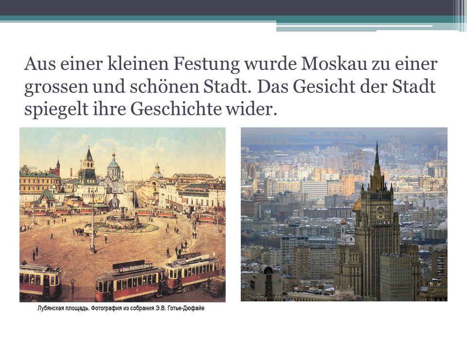 Aus einer kleinen Festung wurde Moskau zu einer grossen und schönen Stadt.