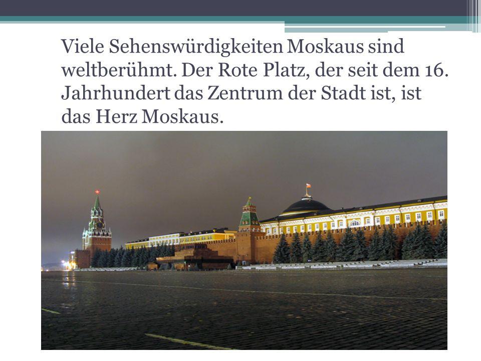 Viele Sehenswürdigkeiten Moskaus sind weltberühmt