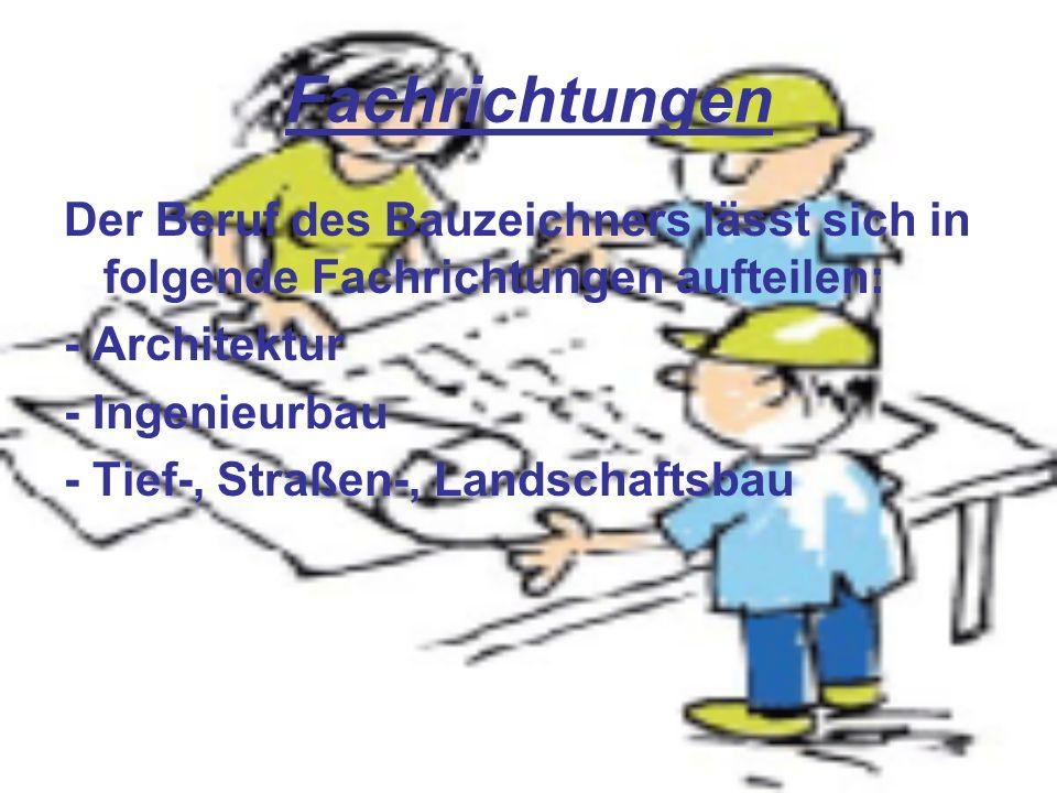 Fachrichtungen Der Beruf des Bauzeichners lässt sich in folgende Fachrichtungen aufteilen: - Architektur.