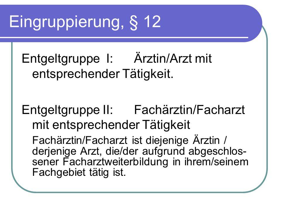 Eingruppierung, § 12 Entgeltgruppe I: Ärztin/Arzt mit entsprechender Tätigkeit. Entgeltgruppe II: Fachärztin/Facharzt mit entsprechender Tätigkeit.