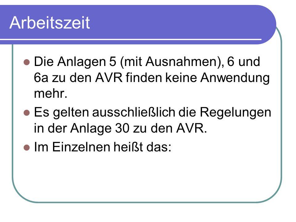 Arbeitszeit Die Anlagen 5 (mit Ausnahmen), 6 und 6a zu den AVR finden keine Anwendung mehr.