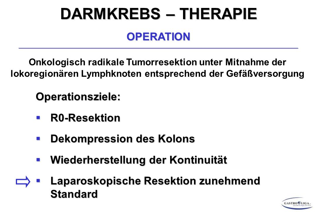DARMKREBS – THERAPIE OPERATION Operationsziele: R0-Resektion