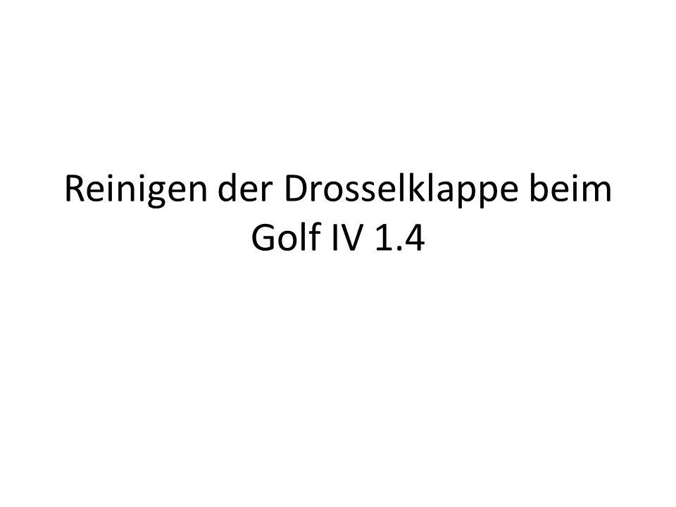 Reinigen der Drosselklappe beim Golf IV 1.4