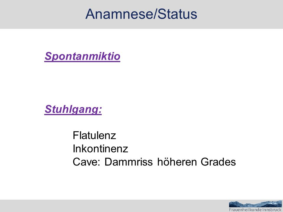 Anamnese/Status Spontanmiktio Stuhlgang: Flatulenz Inkontinenz