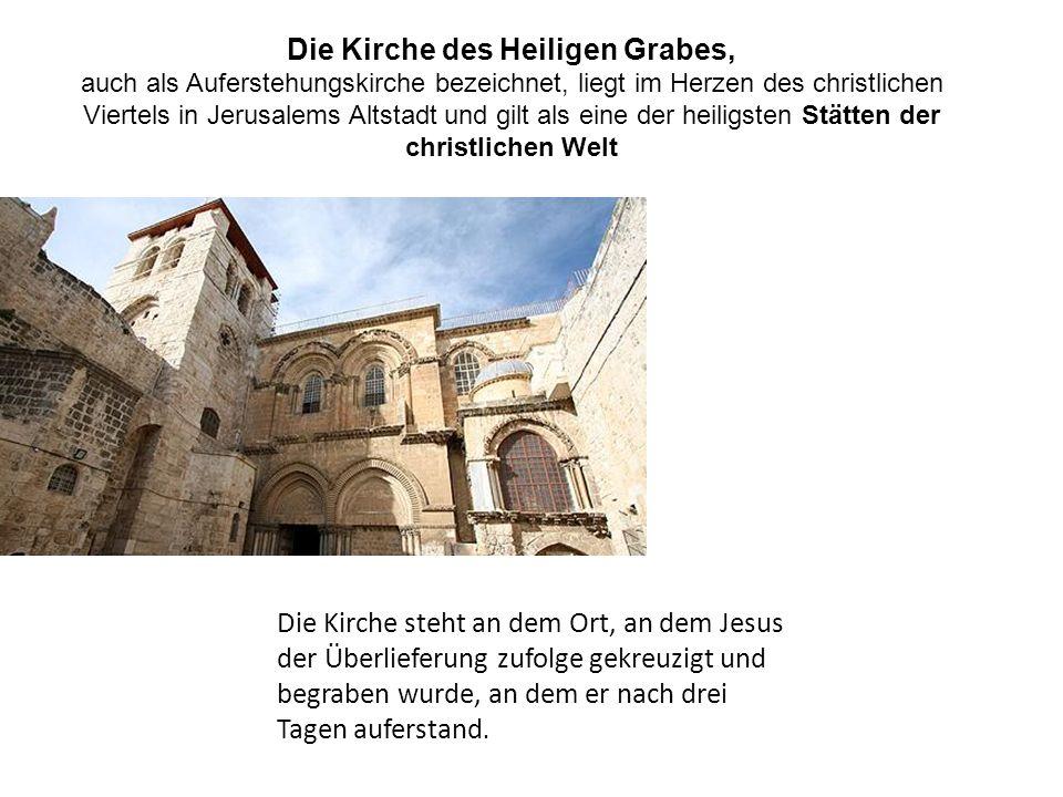 Die Kirche des Heiligen Grabes, auch als Auferstehungskirche bezeichnet, liegt im Herzen des christlichen Viertels in Jerusalems Altstadt und gilt als eine der heiligsten Stätten der christlichen Welt