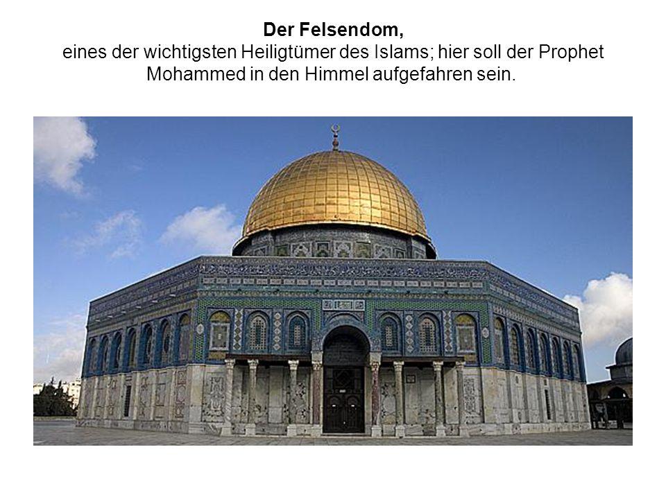 Der Felsendom, eines der wichtigsten Heiligtümer des Islams; hier soll der Prophet Mohammed in den Himmel aufgefahren sein.