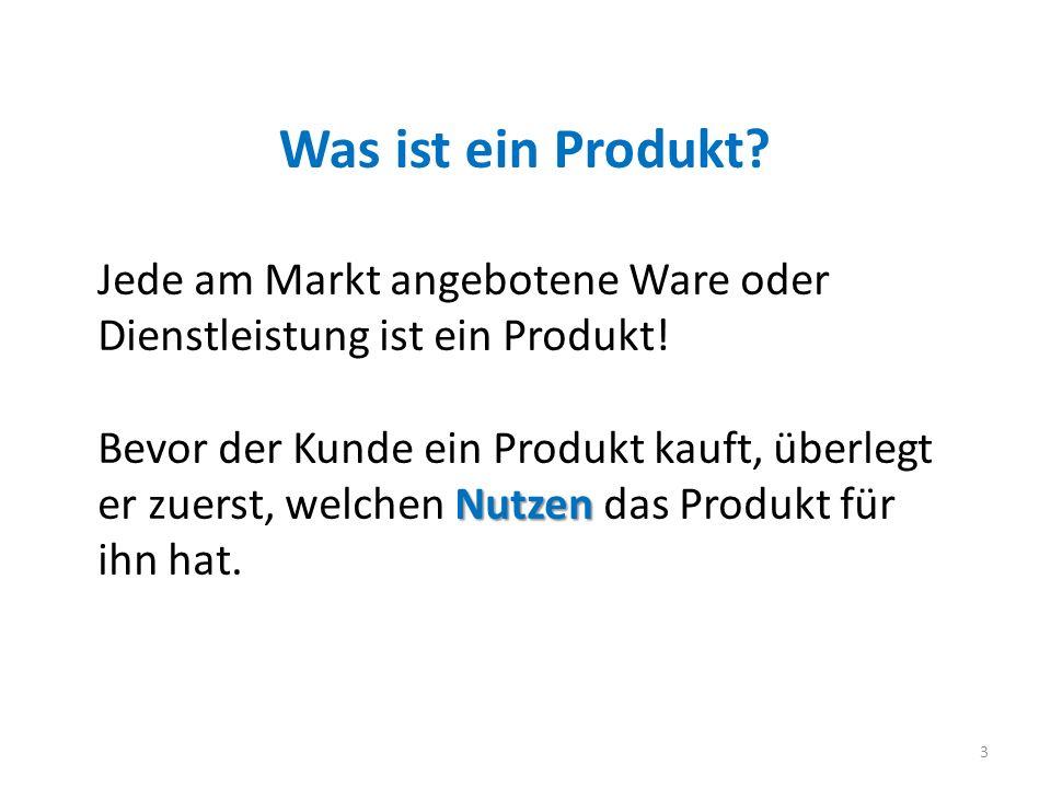 Was ist ein Produkt Jede am Markt angebotene Ware oder Dienstleistung ist ein Produkt!